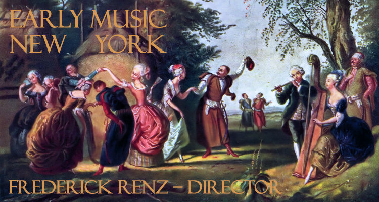 EARLY MUSIC NEW YORK, FREDERICK RENZ - DIRECTOR