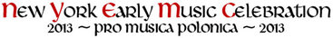 New York Early Music Celebration 2013: Pro Musica Polonica